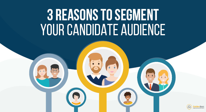 3 reasons to segment your candidate audience