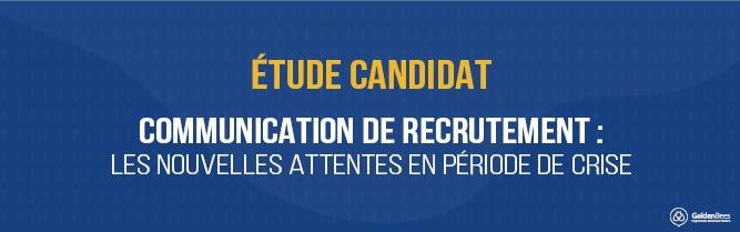 Etude candidat - Communication de recrutement : les nouvelles attentes en période de crise