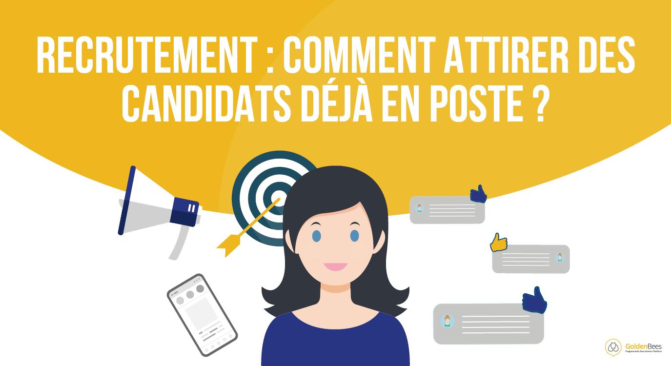 Recrutement : comment attirer les candidats déjà en poste ?